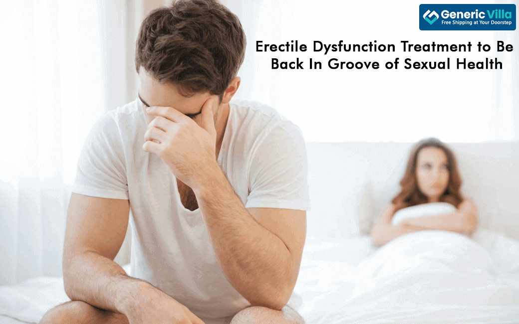 Erectile Dysfunction Treatment for Healthy Sexual Life