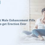 Greatest Male Enhancement Pills to get Erection Ever