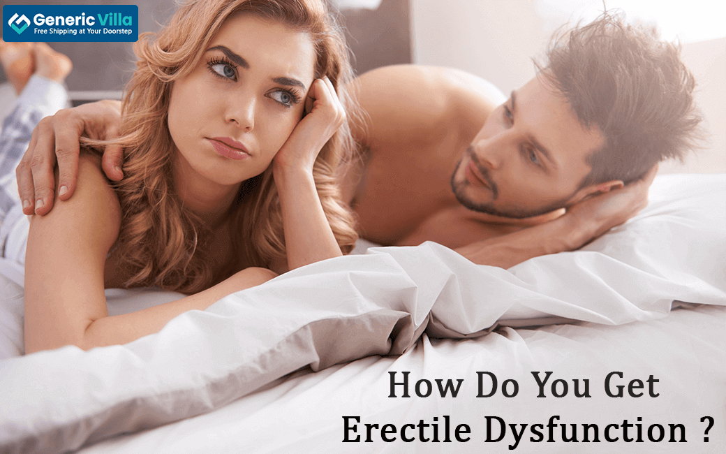 How Do You Get Erectile Dysfunction