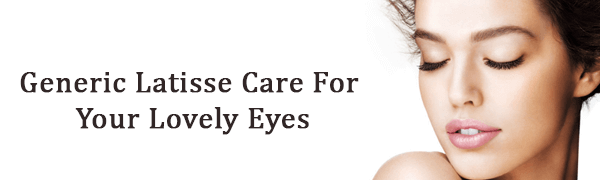 Generic Latisse Care For Your Lovely Eyes
