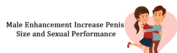 Male Enhancement Increase Penis Size and Sexual Performance