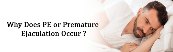 Why Does PE or Premature Ejaculation Occur