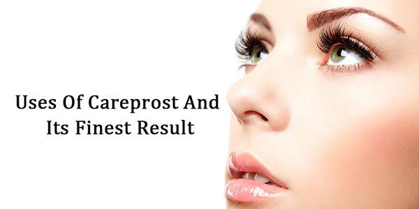 Uses Of Careprost And Its Finest Result