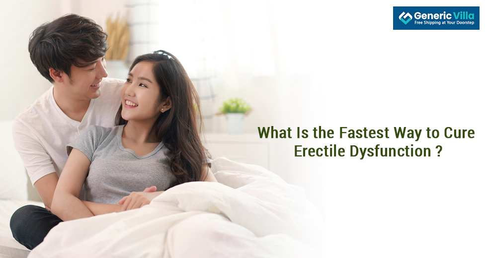 What Is the Fastest Way to Cure Erectile Dysfunction