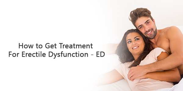 How to get treatment for Erectile Dysfunction – ED