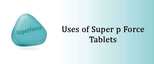 Uses of super p force tablets
