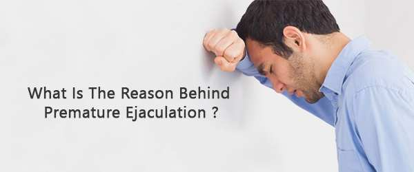 What is the reason behind premature ejaculation