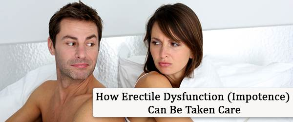 How Erectile Dysfunction (Impotence) Can Be Taken Care