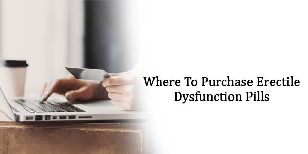 Where To Purchase Erectile Dysfunction Pills