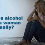 How does alcohol affect a woman sexually